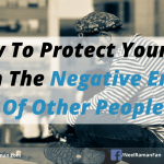 How To Protect Yourself From The Negative Energy Of Other People