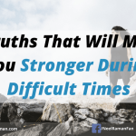 7 Truths That Will Make You Stronger During Difficult Times