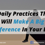 5 Daily Practices That Will Make A Big Difference In Your Life