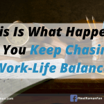 This Is What Happens If You Keep Chasing Work-Life Balance