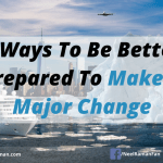 5 Ways To Be Better Prepared To Make A Major Change