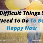 10 Difficult Things You Need To Do To Be Happy Now
