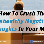 How To Crush The Unhealthy Negative Thoughts In Your Mind
