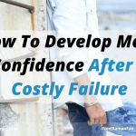 How To Develop More Confidence After A Costly Failure