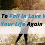 How To Fall In Love With Your Life Again