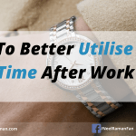 How To Better Utilise Your Time After Work