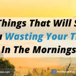 10 Things That Will Stop You Wasting Your Time In The Mornings