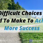 10 Difficult Choices You Need To Make To Achieve More Success