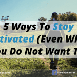 5 Ways To Stay Motivated (Even When You Do Not Want To)
