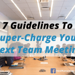 7 Guidelines To Super-Charge Your Next Team Meeting