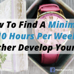 How To Find A Minimum Of 10 Hours Per Week To Further Develop Yourself
