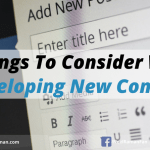 5 Things To Consider When Developing New Content. #2 Cost Me Big Time!