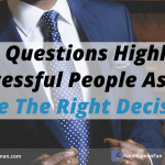 5 Questions Highly Successful People Ask To Make The Right Decisions