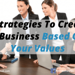 5 Strategies To Create A Business Based On Your Values