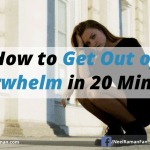 How to Get Out of Overwhelm in 20 Minutes