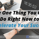 The One Thing You Can Do Right Now to Accelerate Your Success