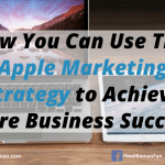 How You Can Use This Apple Marketing Strategy to Achieve More Business Success